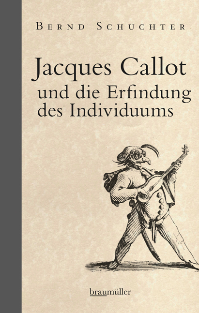 Jacques Callot und die Erfindung des Individuums © Cover Braumüller