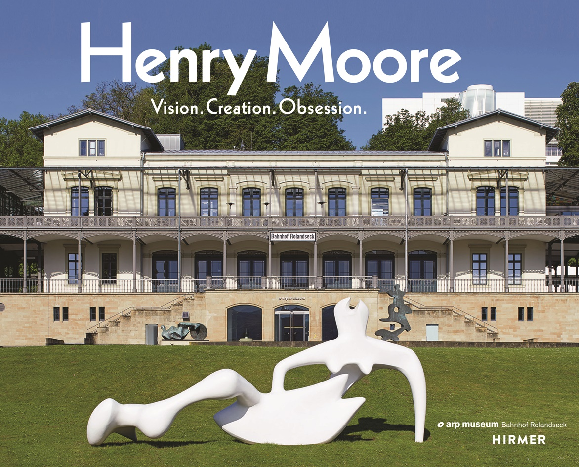 Henry Moore Vision. Creation. Obsession © Cover Hirmer